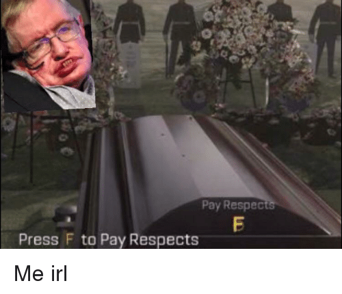 Press f to Pay Respects Stephen Hawking